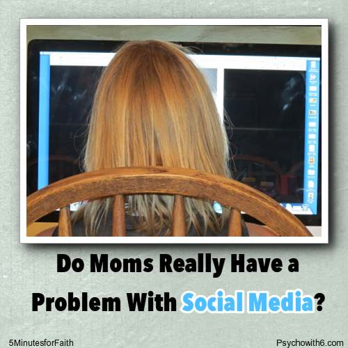 Do Moms Have a Problem With Social Media?