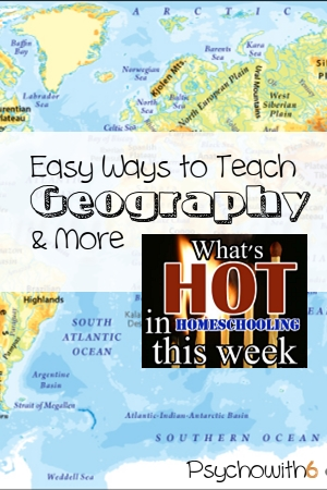 Easy Ways to Teach Geography & More: What's Hot in Homeschooling This Week
