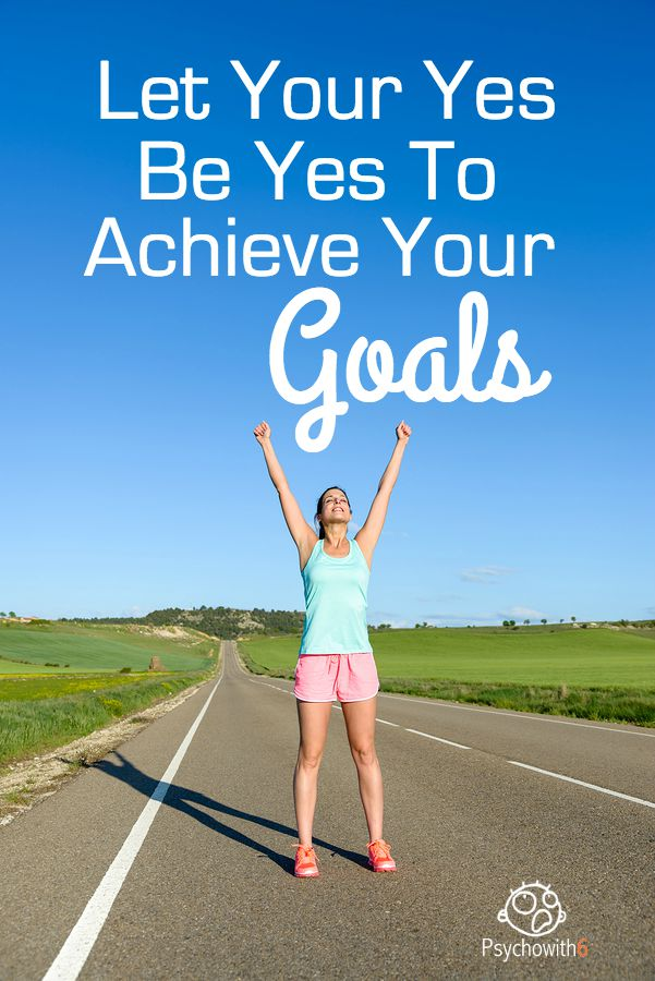 Let Your Yes Be Yes to Achieve Your Goals